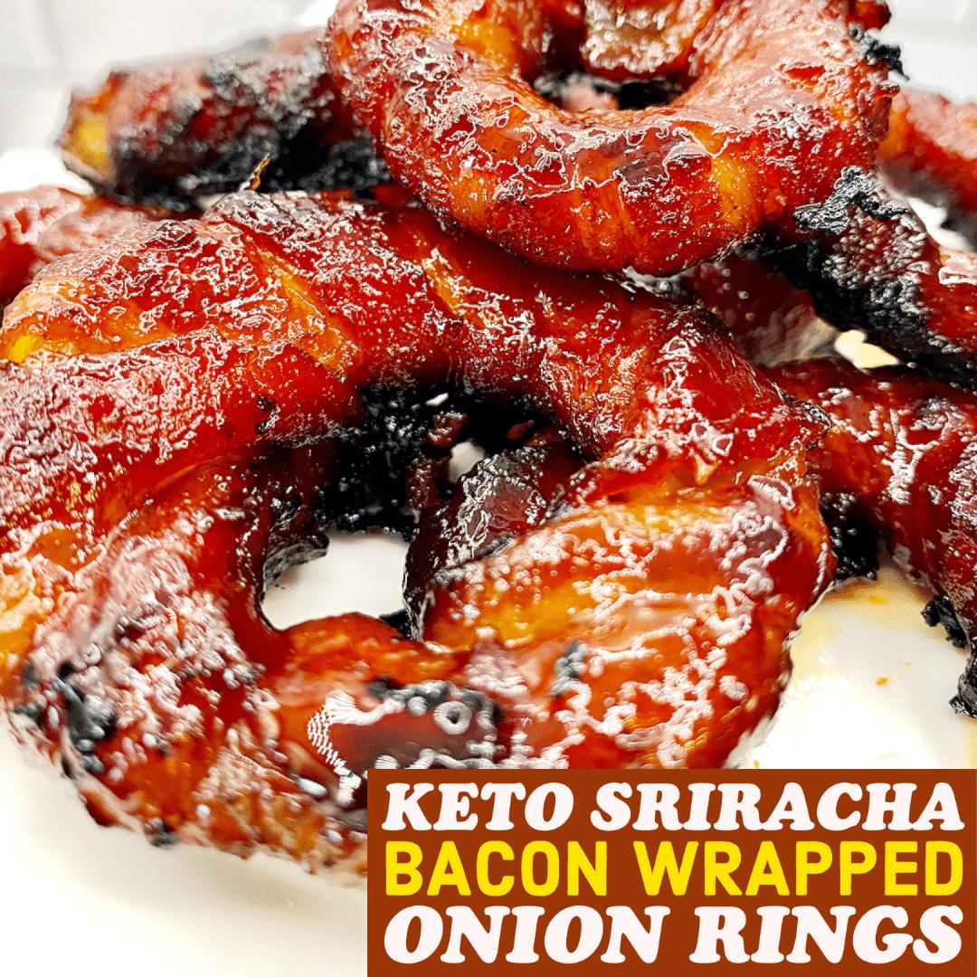 Keto Sriracha Bacon Wrapped Onion Rings