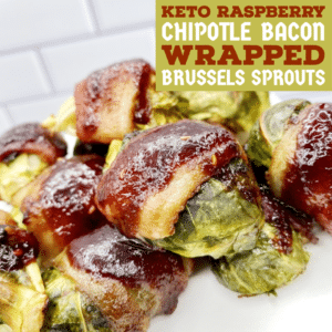 Keto Raspberry Chipotle Bacon Wrapped Brussels Sprouts